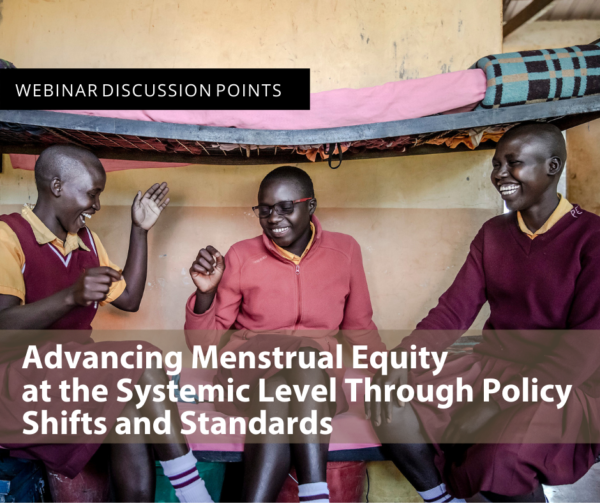 WEBINAR REPORT: Advancing Menstrual Equity at the Systemic Level Through Policy Shifts and Standards